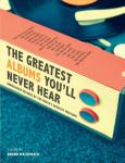 The Greatest Albums You'll Never Hear - Bruno MacDonald