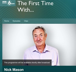 The First Time with...Nick Mason - BBC 6 Music, July 2018