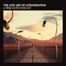Pink Floyd - The Lost Art of Conversation podcast