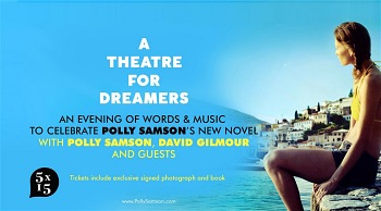 A Theatre For Dreamers - a celebration of Polly Samson's new novel with David Gilmour and guests